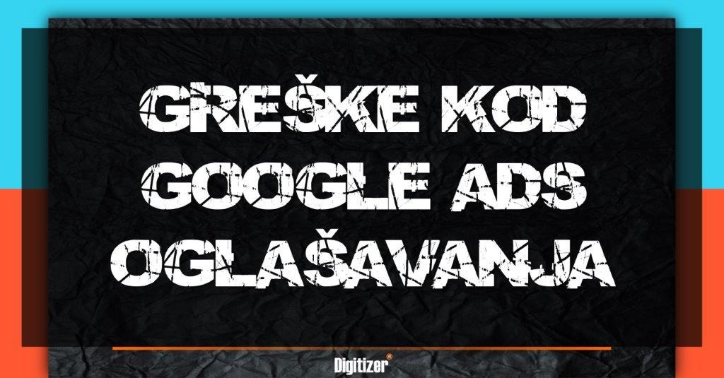 Naslovna Slika Za Blog Tekst Najčešće Greške Kod Kreiranja Google Search Oglasa