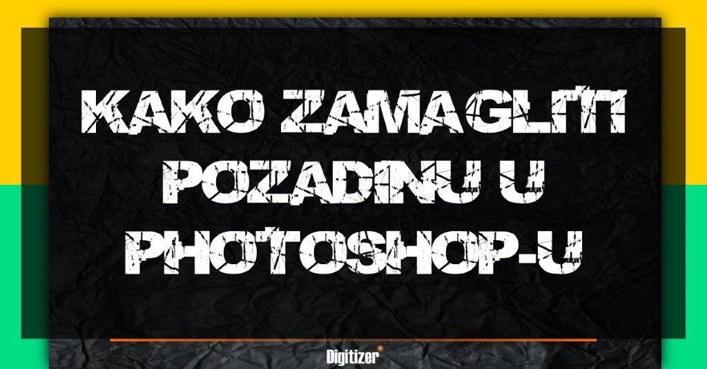 Kako Zamagliti Pozadinu U Photoshop-u