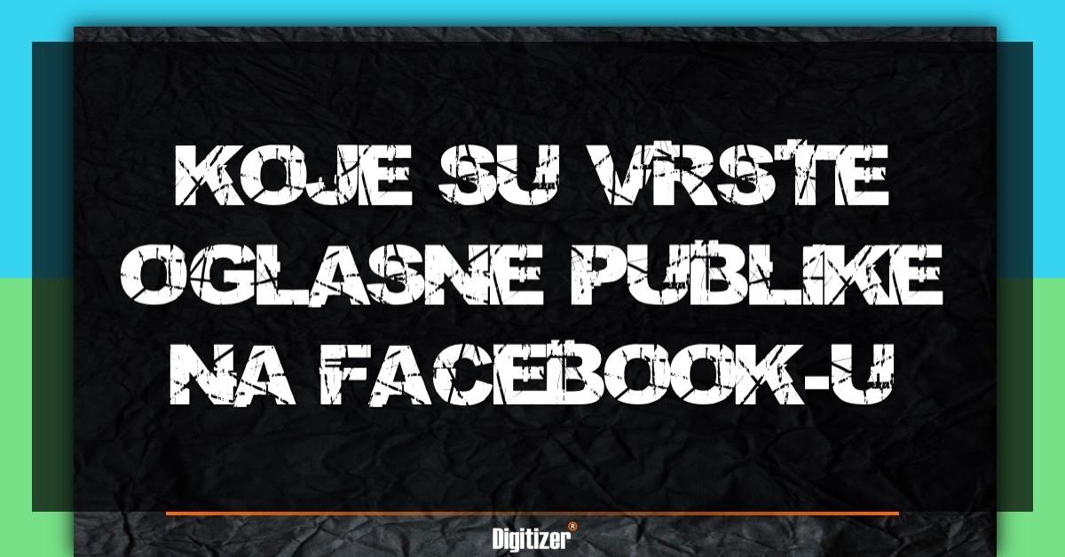 Facebook Reklamiranje I Koje Su Vrste Oglasne Publike?