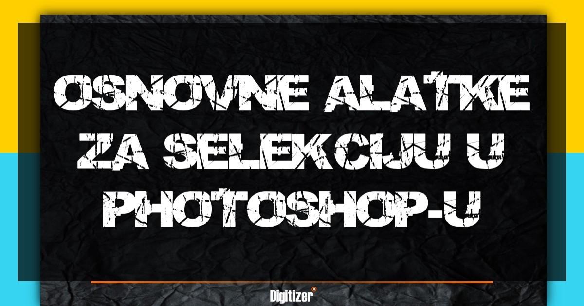 Osnovne Alatke Za Selekciju U Photoshop -u
